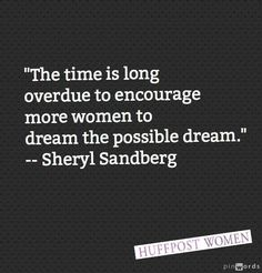 """The time is long overdue to encourage more women to dream the possible dream."" - Sheryl Sandberg 