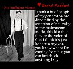 Rachel Maddow, one intelligent woman, encourages fact-checking her reporting. She notes that much media consists of think theirs is the voice of God.  #rachel_maddow, #rachel_maddow_show, http://www.rachelmaddow.com/