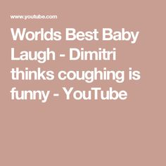 Worlds Best Baby Laugh - Dimitri thinks coughing is funny - YouTube