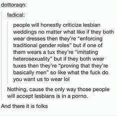 This is hilarious to me, because the people who are saying things about traditional gender roles and heteronormativity are FEMINISTS. Do you seriously think a mouth breathing neck beard would use those terms? No. Feminism does not understand how hypocritical it is.
