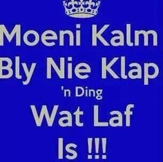 Moenie kalm bly nie Qoutes, Funny Quotes, Afrikaanse Quotes, Funny Insults, More Than Words, Good Morning Quotes, Note To Self, True Words, Text Messages