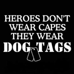 Heroes wear all sorts of things. They aren't heroes because of what they wear. They are heroes because of what they choose to do. Special thanks to our servicemen and all who sacrifice to protect others.