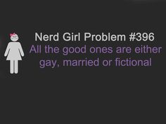 Nerd girl problem: All the good ones are either gay, married or FICTIONAL!! [Fictional character crush]