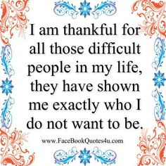 Thank you all for the lessons I've learned! I know who I DO NOT want to be!!