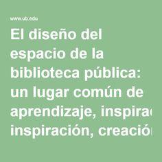 El diseño del espacio de la biblioteca pública: un lugar común de aprendizaje, inspiración, creación y participación de la comunidad | blok de bid
