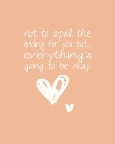 Everythings going to be okay in the end. just take a deep breath... and breathe...