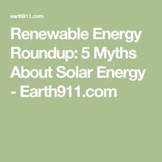 Renewable Energy Roundup: 5 Myths About Solar Energy - Earth911.com
