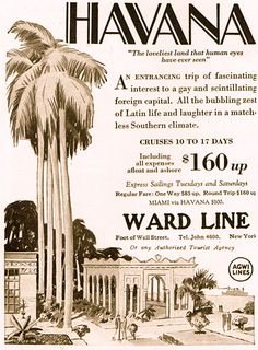 HAVANA CRUISE – 10 TO 17 DAYS – $160 – April, 1928 Ad in Travel Magazine he New York and Cuba Mail Steamship Company, commonly called the Ward Line, was a shipping company that operated from 1841 until liquidated in 1954. The company's steamers linked New York with Nassau, Havana, and Mexican Gulf ports. After a series of disasters in the mid 1930s, the company changed its name to the Cuba Mail Line. In 1947, the Ward Line name was restored when service was resumed after World War II.