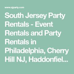 South Jersey Party Rentals - Event Rentals and Party Rentals in Philadelphia, Cherry Hill NJ, Haddonfield New Jersey, Marlton, Moorestown, Camden, Gloucester Township