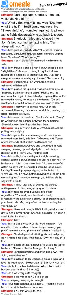 I've been reading alot of these Omegle chats lately, haven't I? Oh well. They're cute.