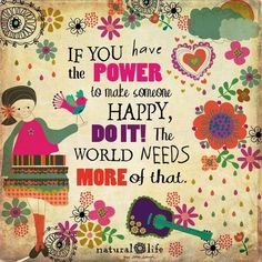 Twitter / actionhappiness: If you have the power to make someone happy, do it! The world needs more of that