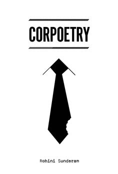 Corpoetry by Rohini Sunderam  CorpoetryCorporate life is sometimes hard sometimes easy - sometimes fraught with danger and sometimes a laugh a minute...  Here are some poems and illustrations inspired by corporate life...