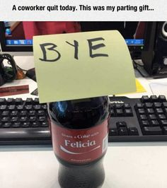 I need to remember to do this the next time a co-worker leaves me...
