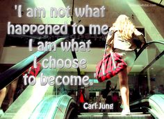 'I am not what happened to me, I am what I choose to become.'  #CarlJung