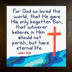 Cross Stitch Bible Verse San Juan For God so loved the world, that He gave His only begotten Son, that whoever believes in Him shall not perish, but have eternal life. Cross Stitch Quotes, Cross Stitch Charts, Cross Stitch Designs, Cross Stitch Patterns, Cross Stitching, Cross Stitch Embroidery, Hand Embroidery, Easter Bible Verses, Bible Scriptures