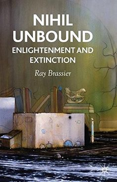 Nihil Unbound: Enlightenment and Extinction Brassier Ray