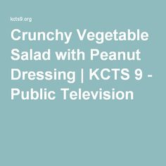 Crunchy Vegetable Salad with Peanut Dressing | KCTS 9 - Public ...