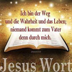 """#JESUS - #WORTE :  """" - ICH - BIN   - DER -  WEG und - DIE - WAHRHEIT - und - DAS - LEBEN  -    .                                                   - NIEMAND -  KOMMT - ZUM - VATER  - DENN -  DURCH  -       M  I  C  H  -  . """"  (Vater = GOTT = GOTT Vater) - Bibel - Johannes , 14: 6"""