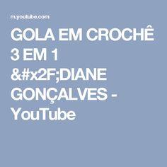 GOLA EM CROCHÊ 3 EM 1 /DIANE GONÇALVES - YouTube