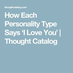 How Each Personality Type Says 'I Love You' | Thought Catalog