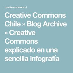 Creative Commons Chile  » Blog Archive   » Creative Commons explicado en una sencilla infografía