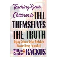 Teaching Your Children to Tell Themselves the Truth (Paperback) http://www.amazon.com/dp/1556612796/?tag=dismp4pla-20