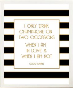 i only drink champagne on two occasions: when i am in love and when i am not