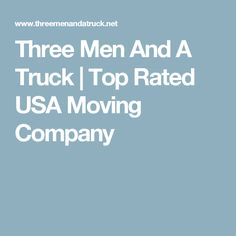 Three Men And A Truck | Top Rated USA Moving Company