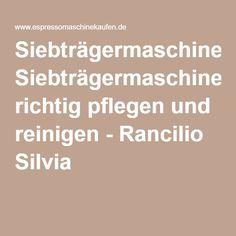 Siebträgermaschine richtig pflegen und reinigen - Rancilio Silvia