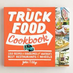 One of my favorite discoveries at WorldMarket.com: The Truck Food Cookbook