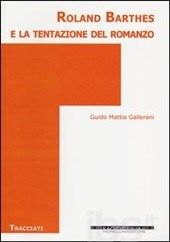Roland Barthes e la tentazione del romanzo / Guido Mattia Gallerani Publicación[Milan, Italia] : Morellini, cop. 2013