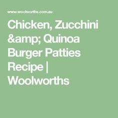 Chicken, Zucchini & Quinoa Burger Patties Recipe   Woolworths