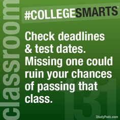 Checkdeadlinesand test dates. Missing one could ruin your chances of passing that class.- CollegeSmarts