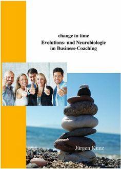 change in time. Evolutions- und Neurobiologie im Business-Coaching (German Edition) by Jürgen Kunz. $10.94. 152 pages