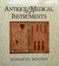 Antique Medical Instruments by Bennion, Elisabeth: Sotheby's Publications 9780856670527 - Better World Books