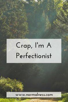 Crap, I'm A Perfectionist!