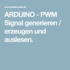 ARDUINO - PWM Signal generieren / erzeugen und auslesen.