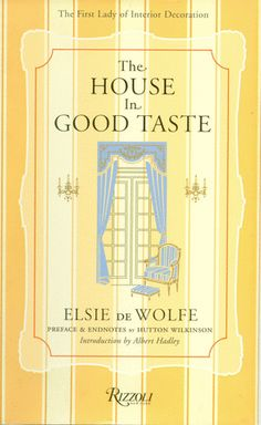 The House in Good Taste Elsie de Wolfe - 20 Interior Design Books for Your New Design Business and Design Students Interior Design Books, Interior Design Business, Book Design, Interior Decorating, Albert Hadley, Elsie De Wolfe, Design Your Dream House, Beautiful Book Covers, Home Repair