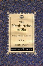 The Mortification of Sin: Dealing with sin in your life by John Owen    ISBN: 9781845509774    http://www.christianfocus.com/item/show/1523/-/sr_1