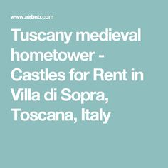 Tuscany medieval hometower - Castles for Rent in Villa di Sopra, Toscana, Italy