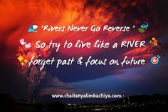 Rivers  never go reverse  so try to live like a river  forget past  & focus  on future   #motivation #quotes #billionaire #positive