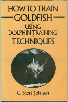 How To Train Goldfish Using Dolphin Training Techniques, by C.Scott Johnson [As silly as this sounds. I kinda wish I could do this! This Is A Book, Thing 1, Book Title, Library Books, Goldfish, Vintage Books, Writing A Book, Book Worms, Literature