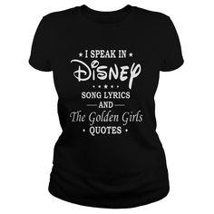 I speak in Disney song lyrics and The golden girls quotes shirt