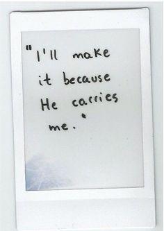 """i'll make it because He carries me."""