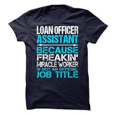 Loan Officer Assistant Because Freaking Miracle Worker Isn't An Official Job Title T-Shirt, Hoodie Loan Officer Assistant
