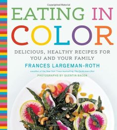 If art throughout the ages is any indication, few things are as visually stunning as the intensity of color present in nature. In Eating in Color, registered dietitian and bestselling author Frances Largeman-Roth offers home cooks an easy, fun plan for utilizing the color spectrum to bring more vividly hued food to the table. From deep green kale to vermilion beets, Eating in Color showcases vibrant, delicious foods that have been shown to reduce the risk of heart disease and stroke...