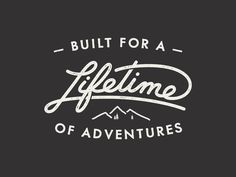 Built for a lifetime of adventures