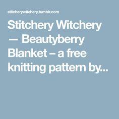 Stitchery Witchery — Beautyberry Blanket – a free knitting pattern by...