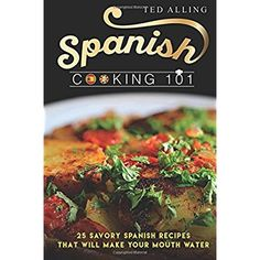 Spanish Cooking 101: 25 Savory Spanish Recipes That Will Make Your Mouth Water -- Find out more about the great product at the image link.