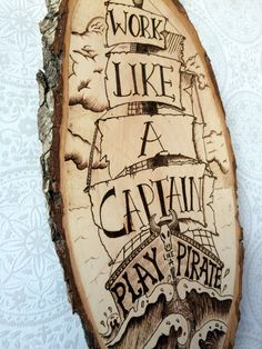 Wood burned ship art, Work like a Captain Party like a pirate by TimberleePyrography                                                                                                                                                                                 More